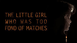 The Little Girl Who Was Too Fond Of Matches - La petite fille qui aimait trop les allumettes